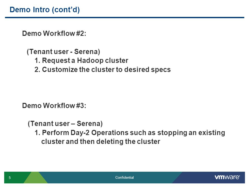 5 Confidential Demo Intro (cont'd) Demo Workflow #2: (Tenant user - Serena) 1. Request a Hadoop cluster 2. Customize the cluster to desired specs Demo