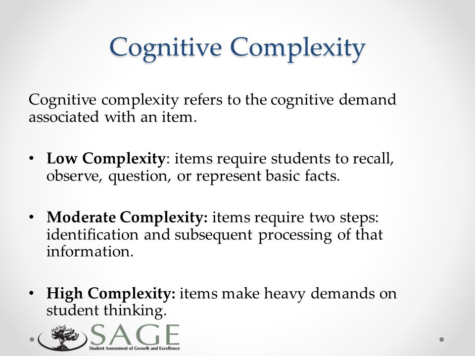 Cognitive Complexity Cognitive complexity refers to the cognitive demand associated with an item.