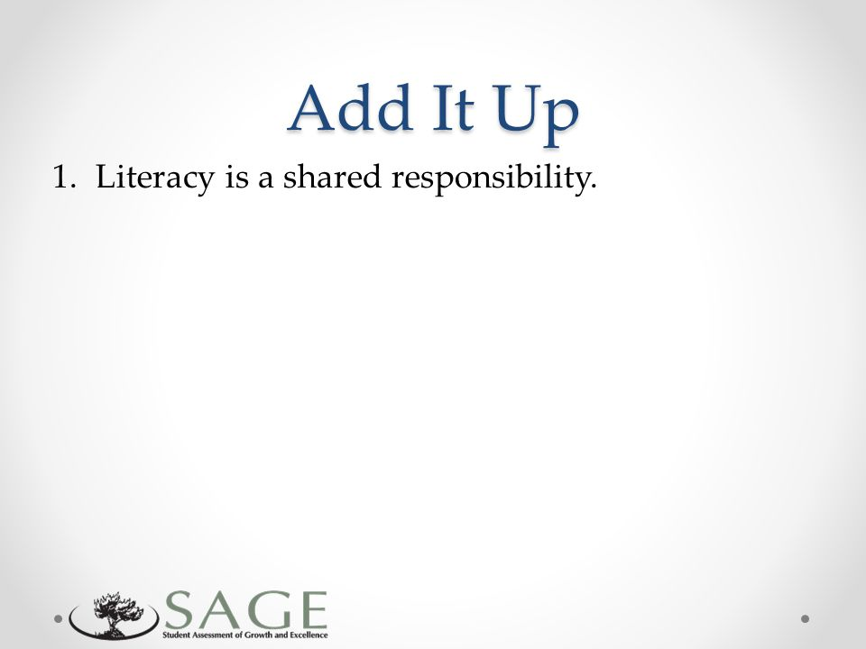 Add It Up 1.Literacy is a shared responsibility.