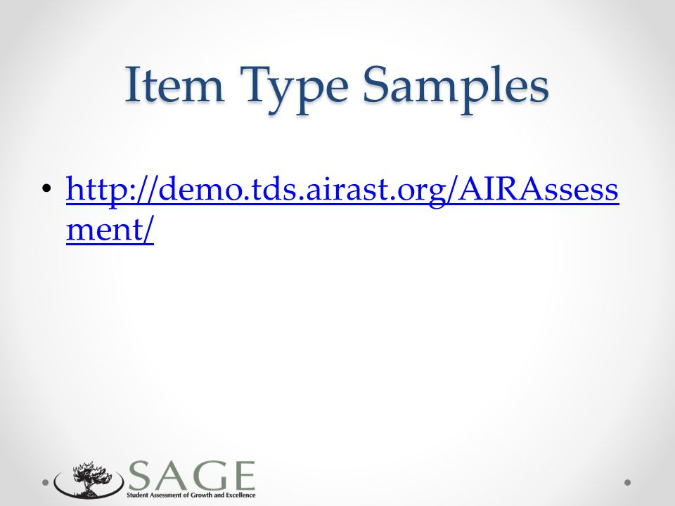 Item Type Samples http://demo.tds.airast.org/AIRAssess ment/ http://demo.tds.airast.org/AIRAssess ment/