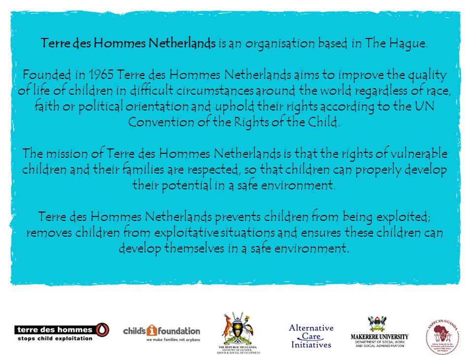 Terre des Hommes Netherlands is an organisation based in The Hague.
