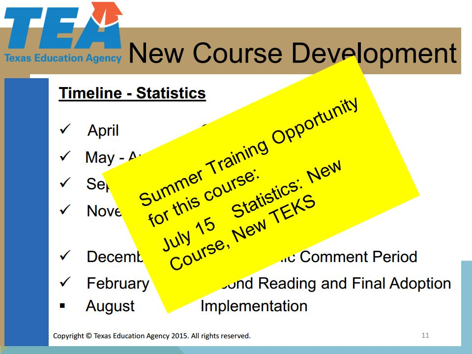 STATISTICS Went through Will be implemented Summer Training Opportunity for this course: July 15 Statistics: New Course, New TEKS 12 Summer Training Opportunity for this course: July 15 Statistics: New Course, New TEKS