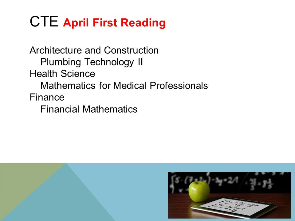 CTE April First Reading Architecture and Construction Plumbing Technology II Health Science Mathematics for Medical Professionals Finance Financial Mathematics 16