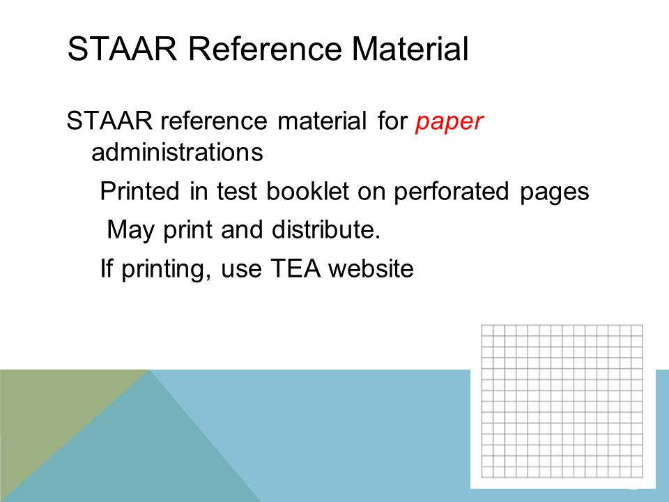 STAAR Reference Material STAAR reference material for paper administrations Printed in test booklet on perforated pages May print and distribute.
