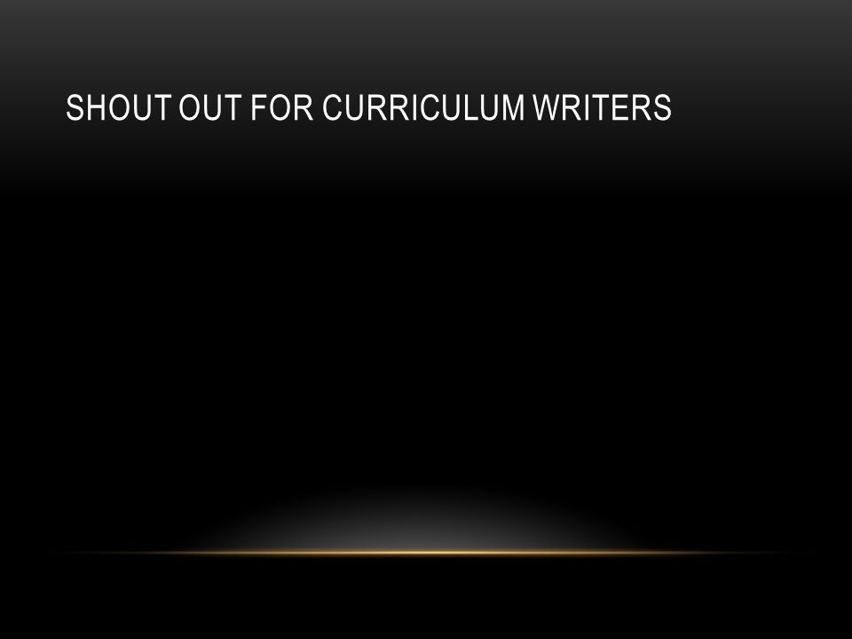 SHOUT OUT FOR CURRICULUM WRITERS