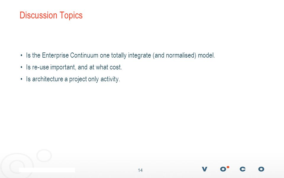 14 Discussion Topics Is the Enterprise Continuum one totally integrate (and normalised) model.