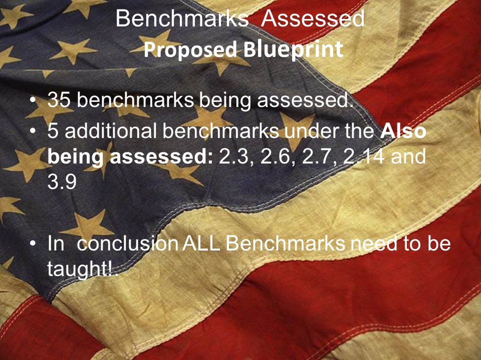 Benchmarks Assessed Proposed B lueprint 35 benchmarks being assessed. 5 additional benchmarks under the Also being assessed: 2.3, 2.6, 2.7, 2.14 and 3