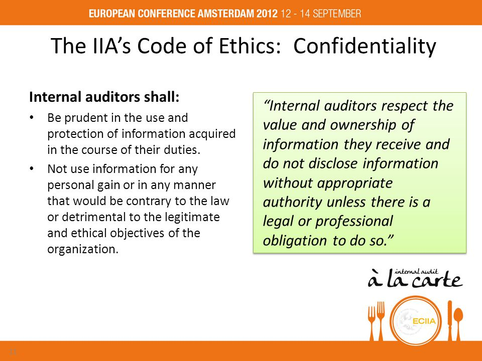 The IIA's Code of Ethics: Confidentiality Internal auditors shall: Be prudent in the use and protection of information acquired in the course of their duties.