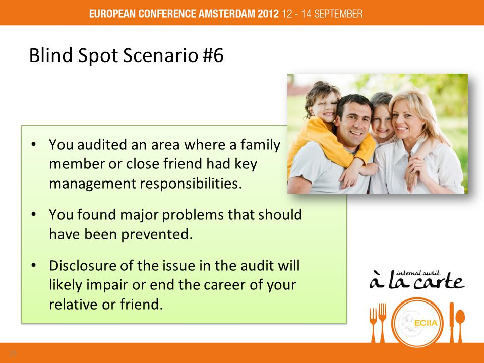 Blind Spot Scenario #6 You audited an area where a family member or close friend had key management responsibilities.