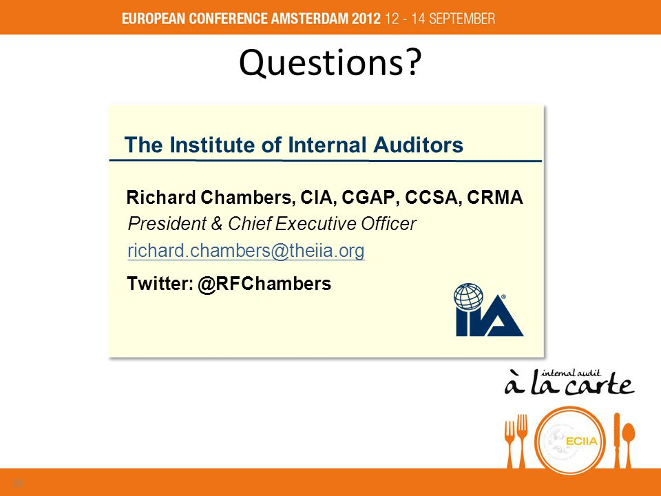Questions? The Institute of Internal Auditors Richard Chambers, CIA, CGAP, CCSA, CRMA President & Chief Executive Officer richard.chambers@theiia.org