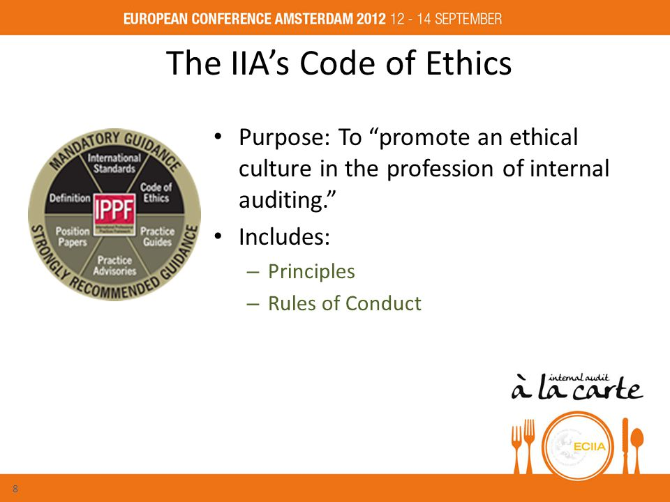 The IIA's Code of Ethics Purpose: To promote an ethical culture in the profession of internal auditing. Includes: – Principles – Rules of Conduct 8