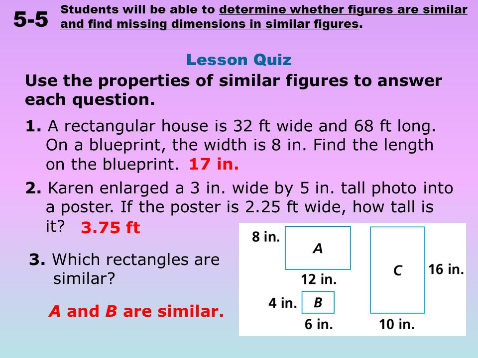 Students will be able to determine whether figures are similar and find missing dimensions in similar figures.