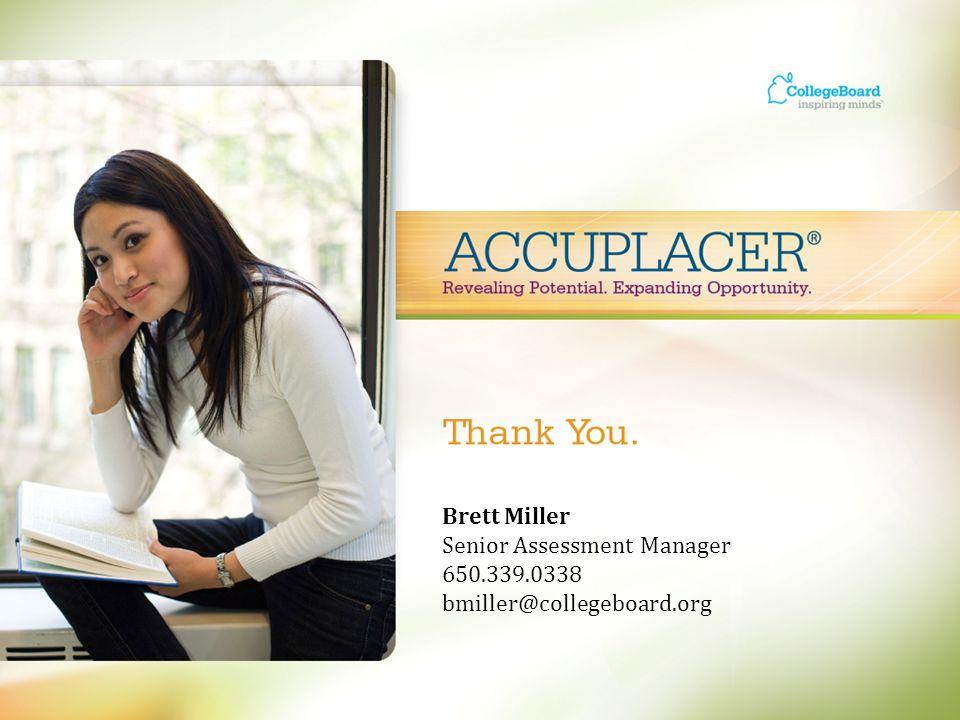 Brett Miller Senior Assessment Manager 650.339.0338 bmiller@collegeboard.org