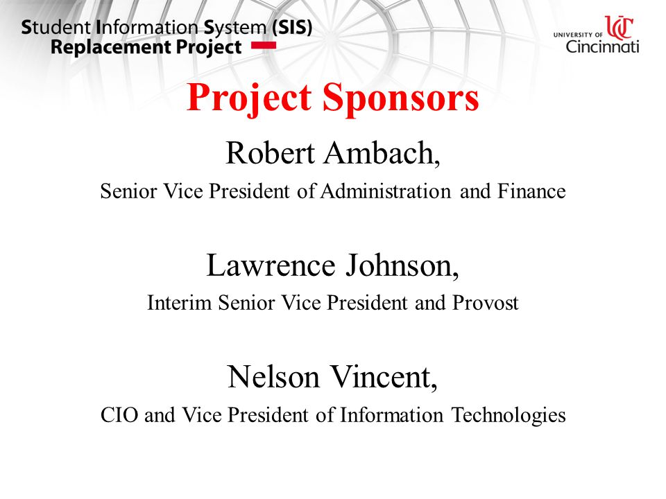 Project Sponsors Robert Ambach, Senior Vice President of Administration and Finance Lawrence Johnson, Interim Senior Vice President and Provost Nelson Vincent, CIO and Vice President of Information Technologies