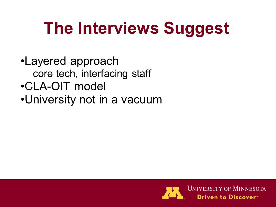 The Interviews Suggest Layered approach core tech, interfacing staff CLA-OIT model University not in a vacuum