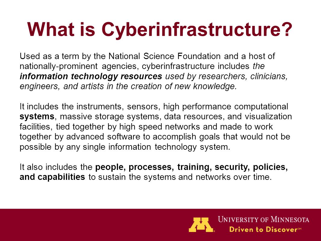What is Cyberinfrastructure? Used as a term by the National Science Foundation and a host of nationally-prominent agencies, cyberinfrastructure includ