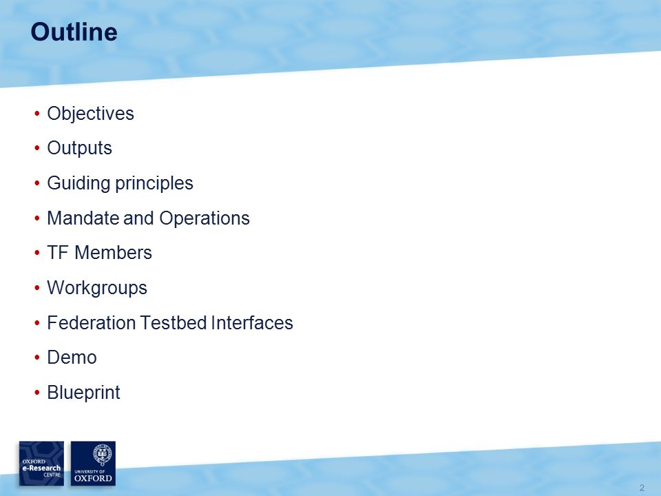 2 Outline Objectives Outputs Guiding principles Mandate and Operations TF Members Workgroups Federation Testbed Interfaces Demo Blueprint