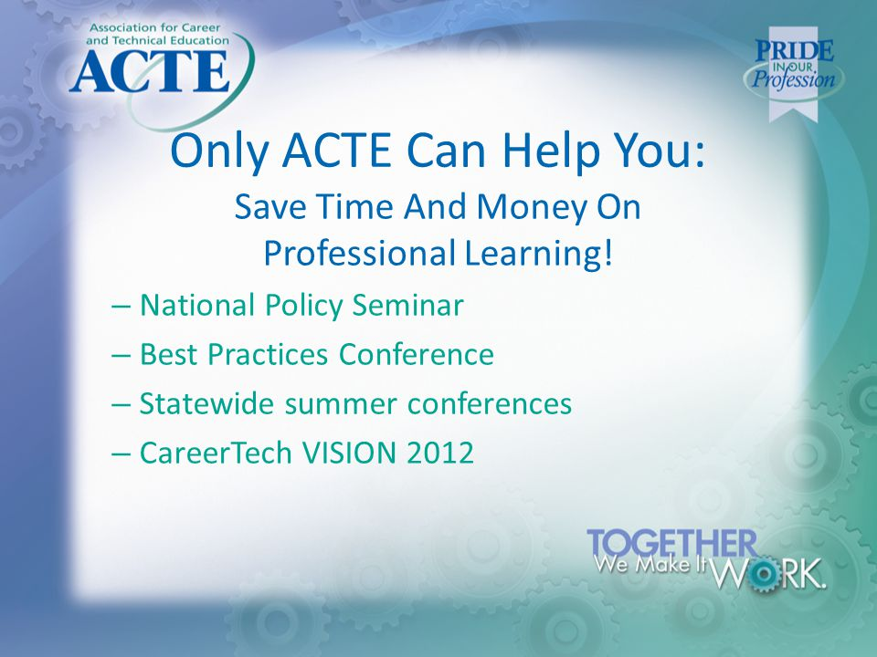 Only ACTE Can Help You: Save Time And Money On Professional Learning.