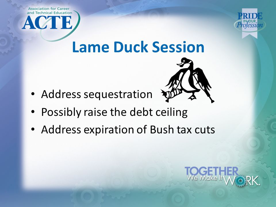 Lame Duck Session Address sequestration Possibly raise the debt ceiling Address expiration of Bush tax cuts