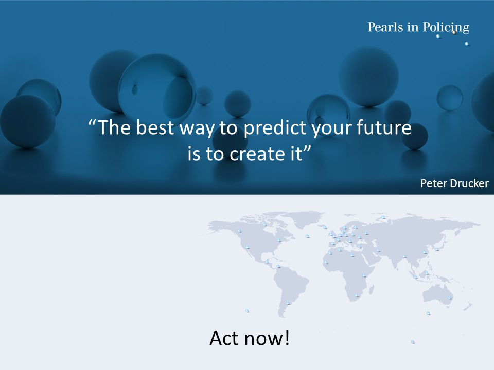 The best way to predict your future is to create it Act now! Peter Drucker