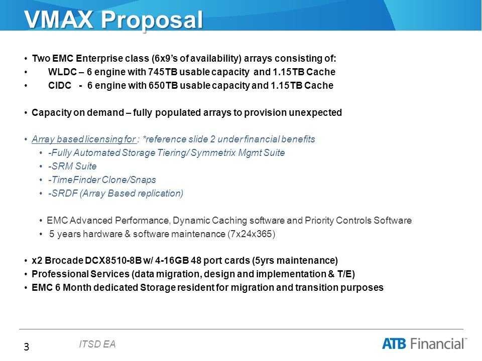 3 ITSD EA VMAX Proposal Two EMC Enterprise class (6x9's of availability) arrays consisting of: WLDC – 6 engine with 745TB usable capacity and 1.15TB C