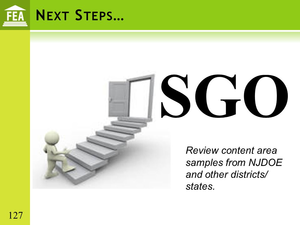 N EXT S TEPS … SGO Review content area samples from NJDOE and other districts/ states. 127