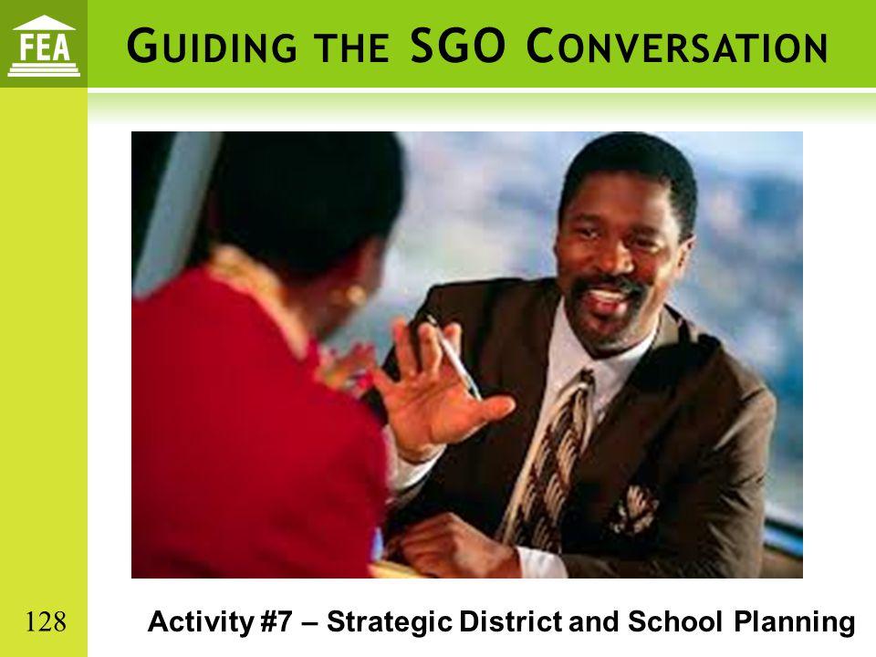 G UIDING THE SGO C ONVERSATION Activity #7 – Strategic District and School Planning 128