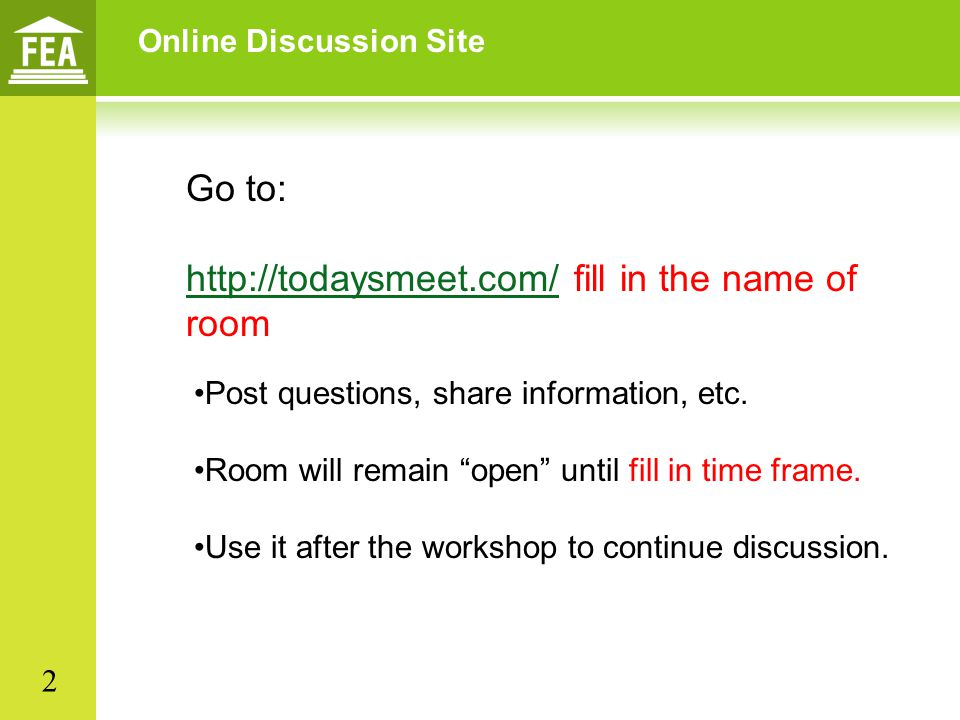 Online Discussion Site Go to: http://todaysmeet.com/http://todaysmeet.com/ fill in the name of room Post questions, share information, etc. Room will