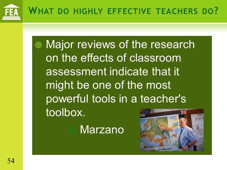 W HAT DO HIGHLY EFFECTIVE TEACHERS DO ?  Major reviews of the research on the effects of classroom assessment indicate that it might be one of the mo