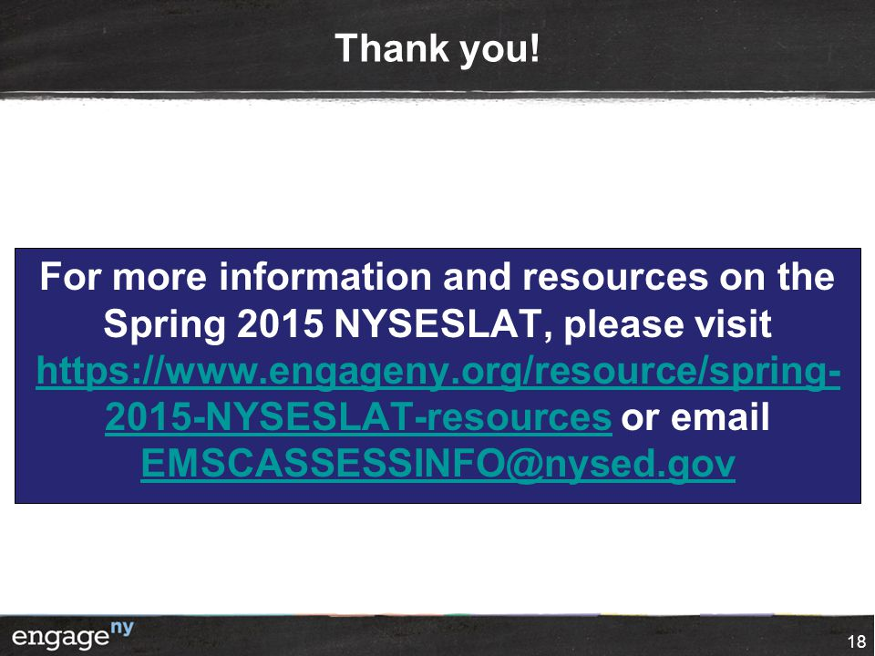 Thank you! For more information and resources on the Spring 2015 NYSESLAT, please visit https://www.engageny.org/resource/spring- 2015-NYSESLAT-resour