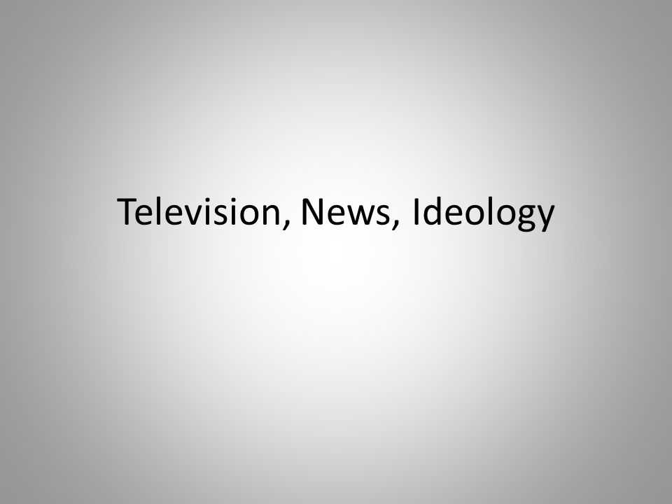 Television, News, Ideology