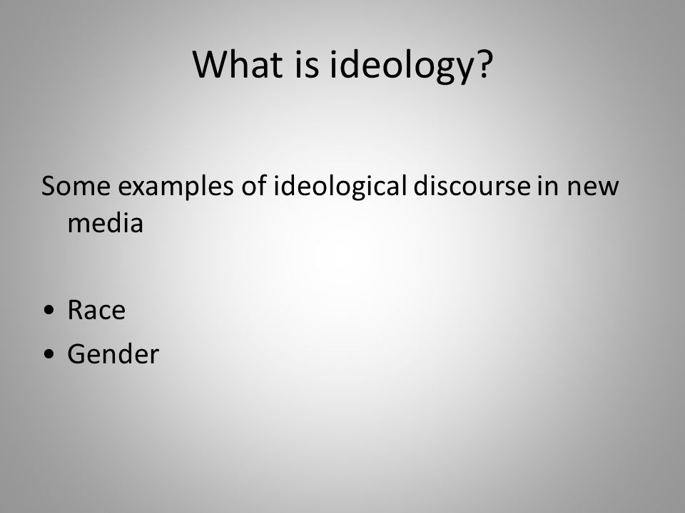 What is ideology? Some examples of ideological discourse in new media Race Gender