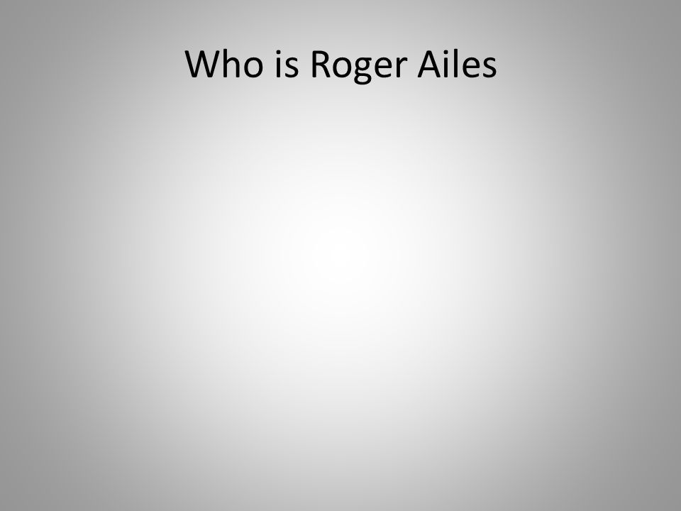Who is Roger Ailes