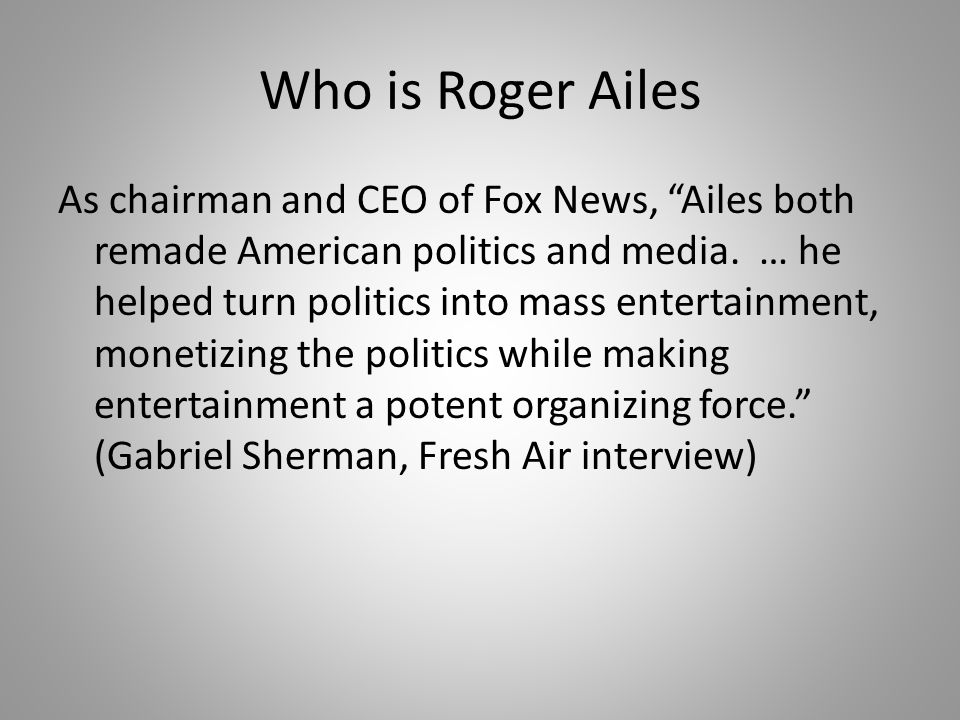 As chairman and CEO of Fox News, Ailes both remade American politics and media.