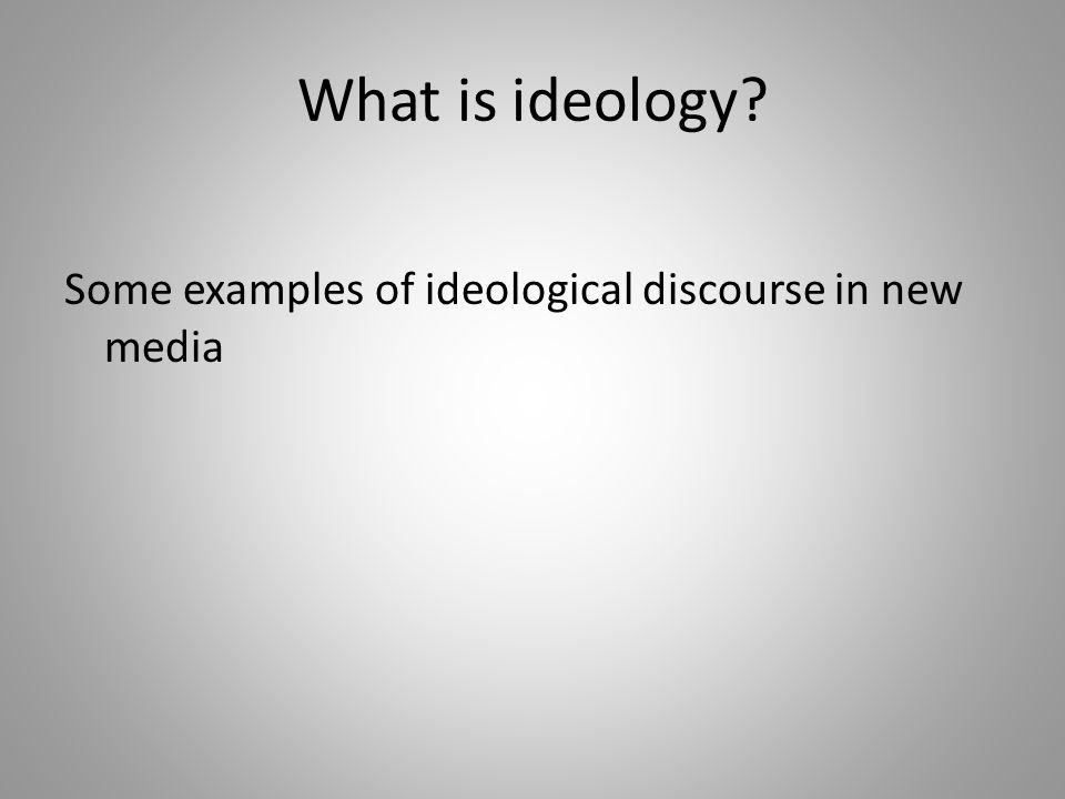 What is ideology? Some examples of ideological discourse in new media