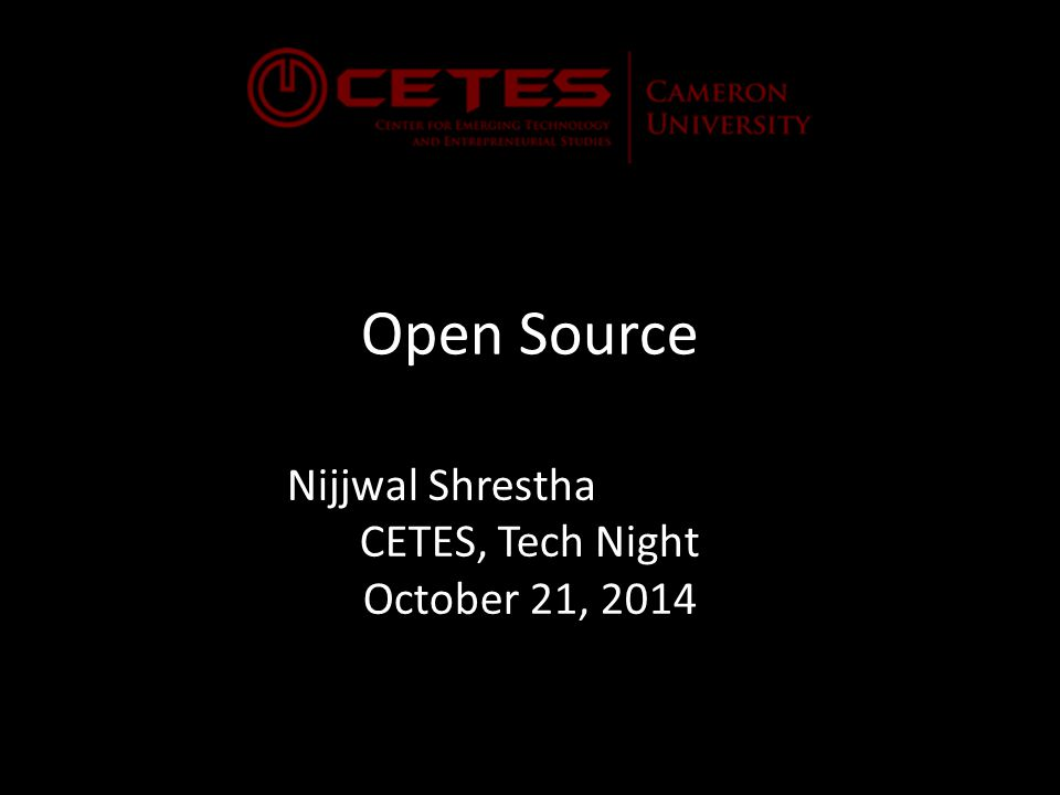 Open Source Nijjwal Shrestha CETES, Tech Night October 21, 2014