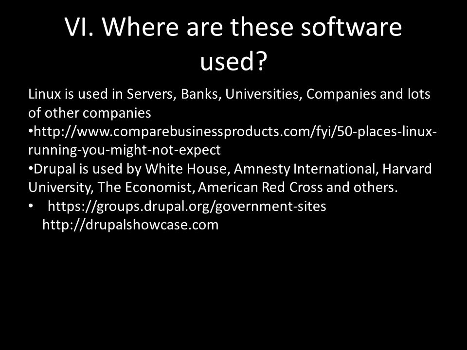 VI. Where are these software used? Linux is used in Servers, Banks, Universities, Companies and lots of other companies http://www.comparebusinessprod