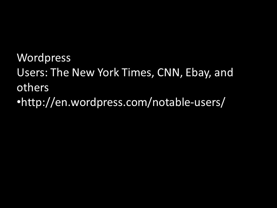 Wordpress Users: The New York Times, CNN, Ebay, and others http://en.wordpress.com/notable-users/