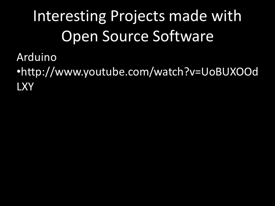 Interesting Projects made with Open Source Software Arduino http://www.youtube.com/watch v=UoBUXOOd LXY