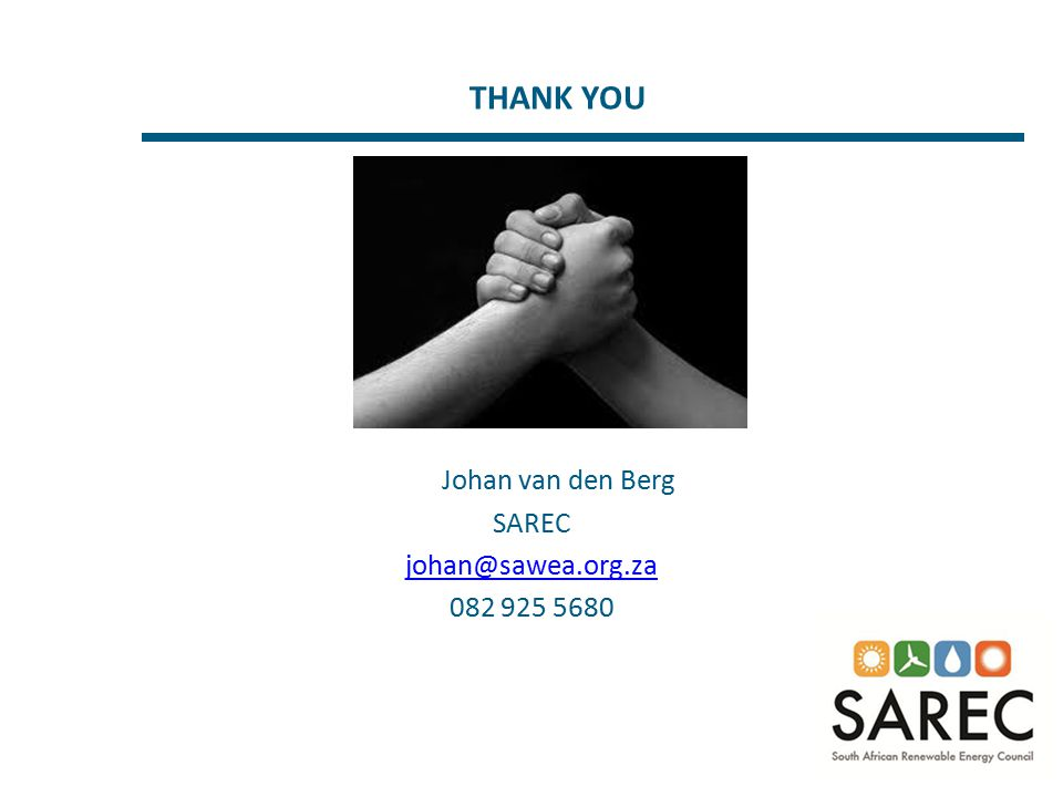 THANK YOU Johan van den Berg SAREC johan@sawea.org.za 082 925 5680