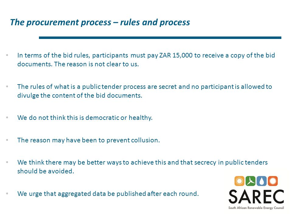 The procurement process – rules and process 5 In terms of the bid rules, participants must pay ZAR 15,000 to receive a copy of the bid documents. The