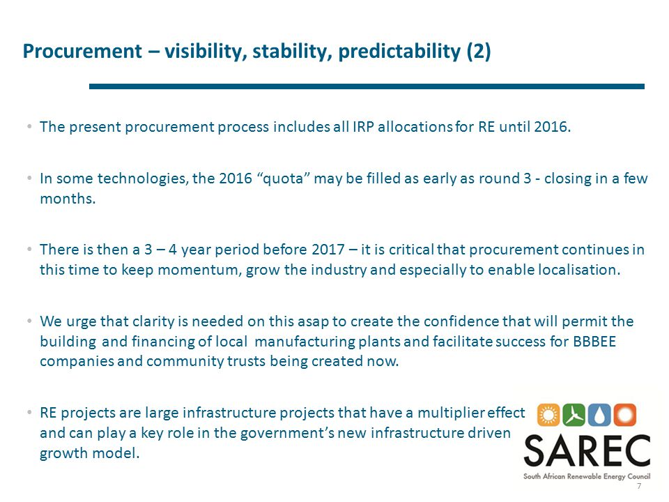 Procurement – visibility, stability, predictability (2) 7 The present procurement process includes all IRP allocations for RE until 2016. In some tech
