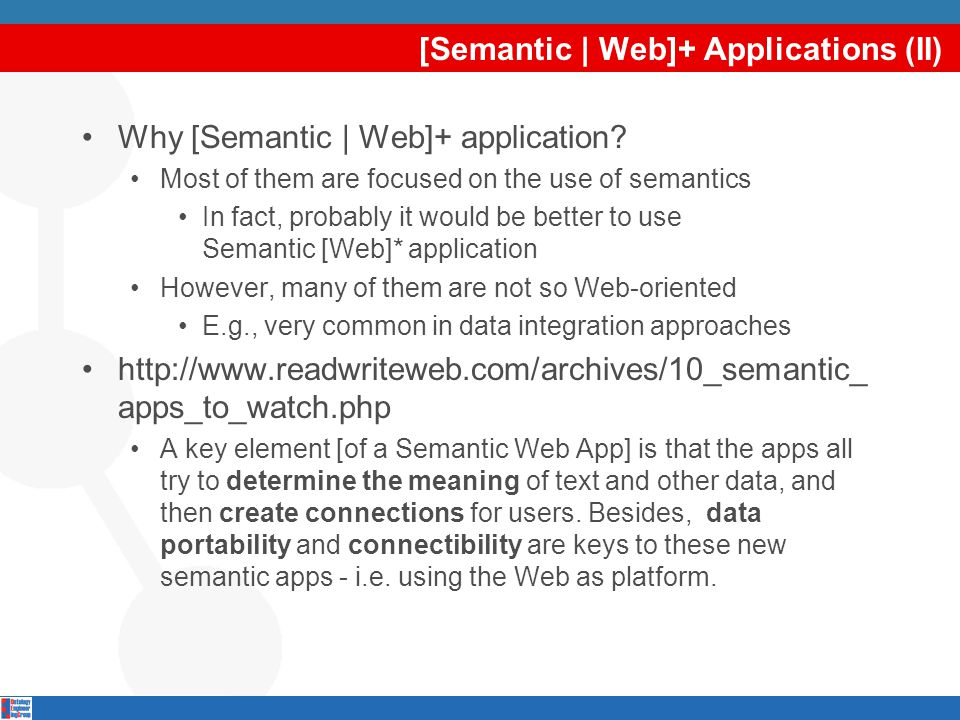 [Semantic | Web]+ Applications (II) Why [Semantic | Web]+ application? Most of them are focused on the use of semantics In fact, probably it would be