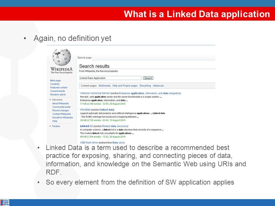 What is a Linked Data application Again, no definition yet Linked Data is a term used to describe a recommended best practice for exposing, sharing, a
