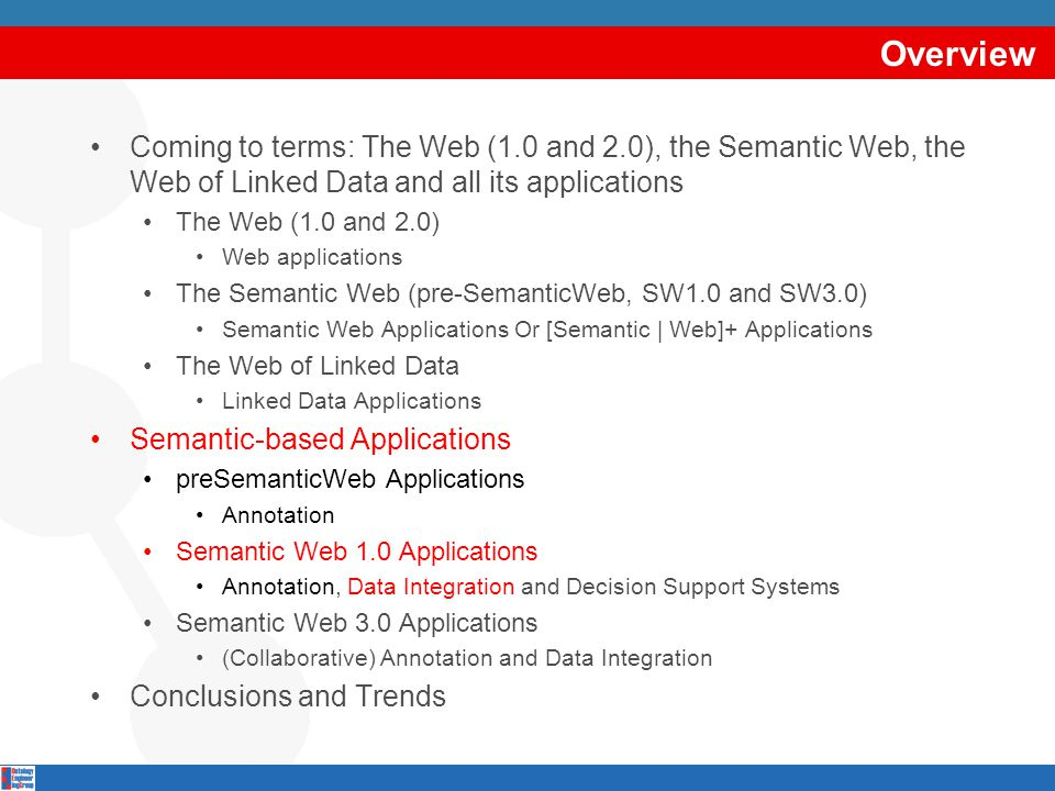 Overview Coming to terms: The Web (1.0 and 2.0), the Semantic Web, the Web of Linked Data and all its applications The Web (1.0 and 2.0) Web applicati