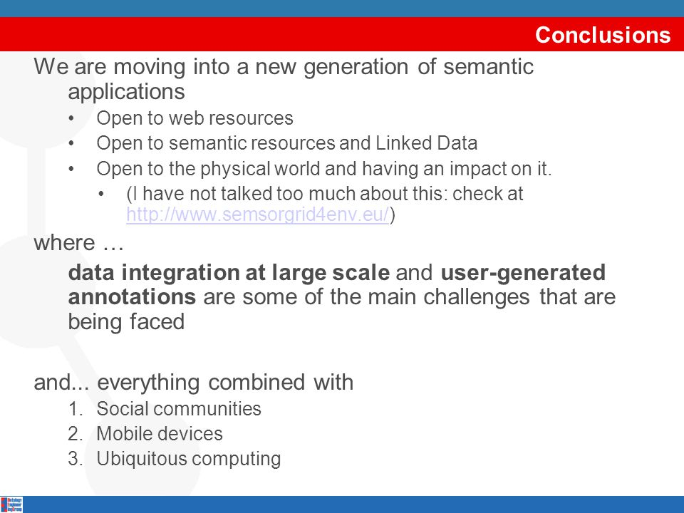 Conclusions We are moving into a new generation of semantic applications Open to web resources Open to semantic resources and Linked Data Open to the