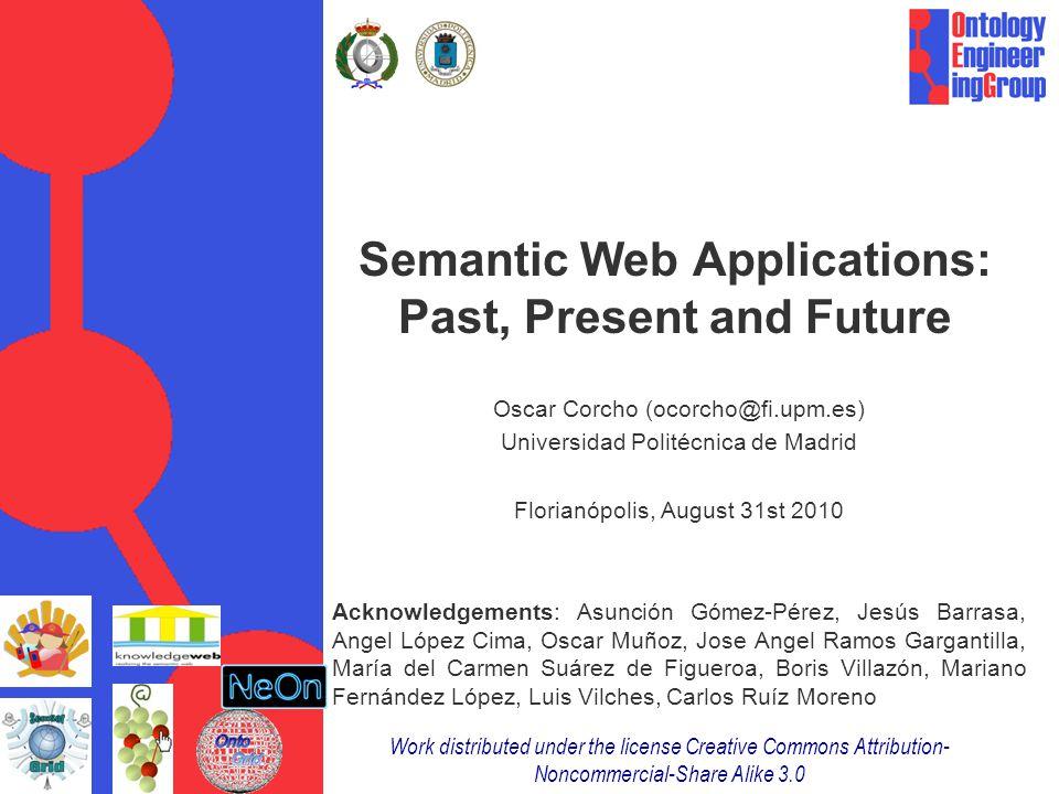 Semantic Web Applications: Past, Present and Future Oscar Corcho (ocorcho@fi.upm.es) Universidad Politécnica de Madrid Florianópolis, August 31st 2010