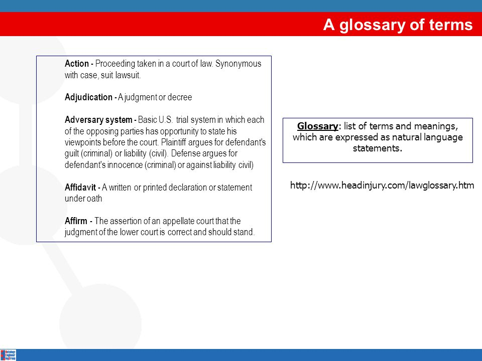A glossary of terms Action - Proceeding taken in a court of law. Synonymous with case, suit lawsuit. Adjudication - A judgment or decree Adversary sys