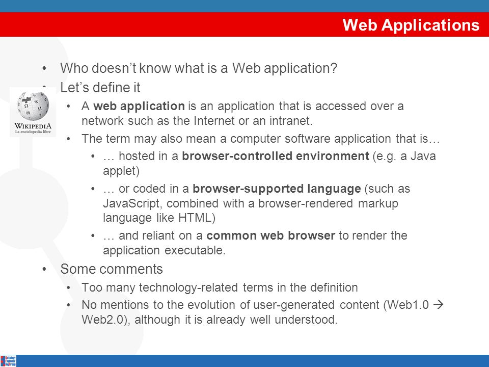 Web Applications Who doesn't know what is a Web application? Let's define it A web application is an application that is accessed over a network such