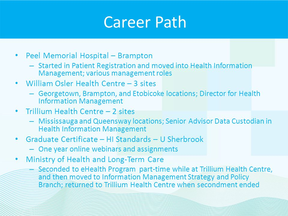 Career Path Peel Memorial Hospital – Brampton – Started in Patient Registration and moved into Health Information Management; various management roles